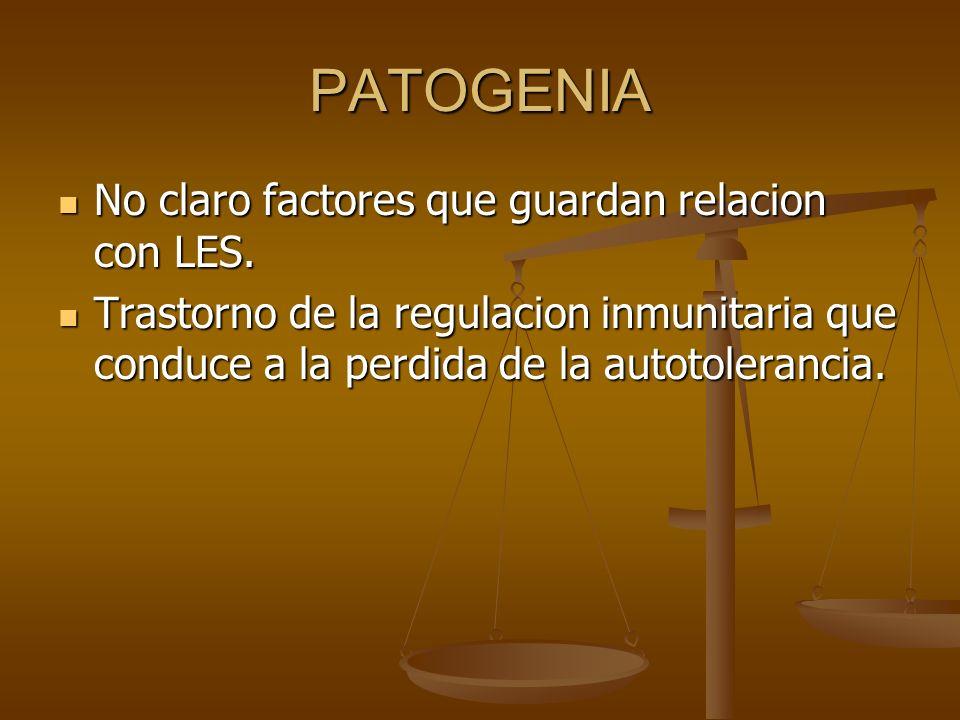 PATOGENIA No claro factores que guardan relacion con LES. No claro factores que guardan relacion con LES. Trastorno de la regulacion inmunitaria que c
