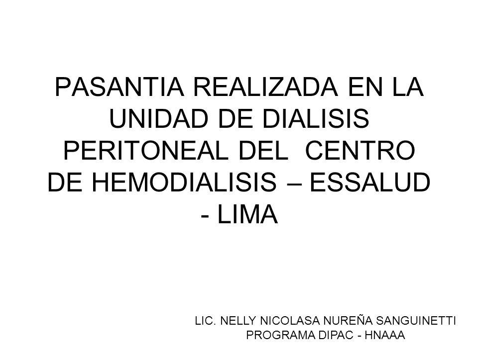 PASANTIA REALIZADA EN LA UNIDAD DE DIALISIS PERITONEAL DEL CENTRO DE HEMODIALISIS – ESSALUD - LIMA LIC. NELLY NICOLASA NUREÑA SANGUINETTI PROGRAMA DIP