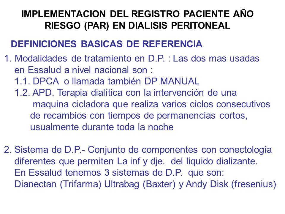 IMPLEMENTACION DEL REGISTRO PACIENTE AÑO RIESGO (PAR) EN DIALISIS PERITONEAL DEFINICIONES BASICAS DE REFERENCIA 1.Modalidades de tratamiento en D.P. :