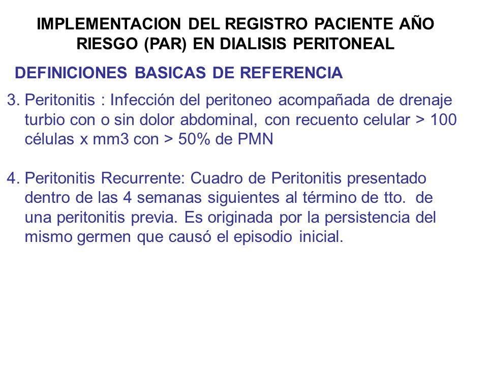 IMPLEMENTACION DEL REGISTRO PACIENTE AÑO RIESGO (PAR) EN DIALISIS PERITONEAL DEFINICIONES BASICAS DE REFERENCIA 3. Peritonitis : Infección del periton