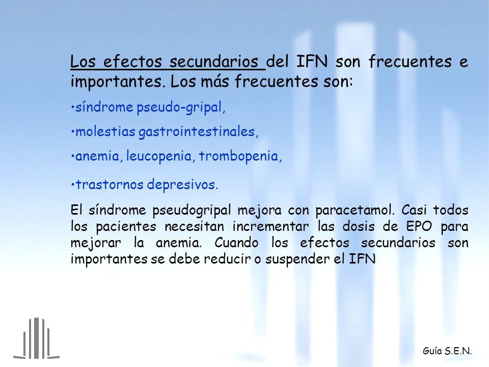 Guía S.E.N. Los efectos secundarios del IFN son frecuentes e importantes. Los más frecuentes son: síndrome pseudo-gripal, molestias gastrointestinales