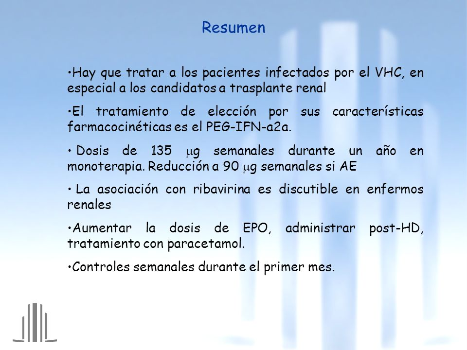 Resumen Hay que tratar a los pacientes infectados por el VHC, en especial a los candidatos a trasplante renal El tratamiento de elección por sus carac