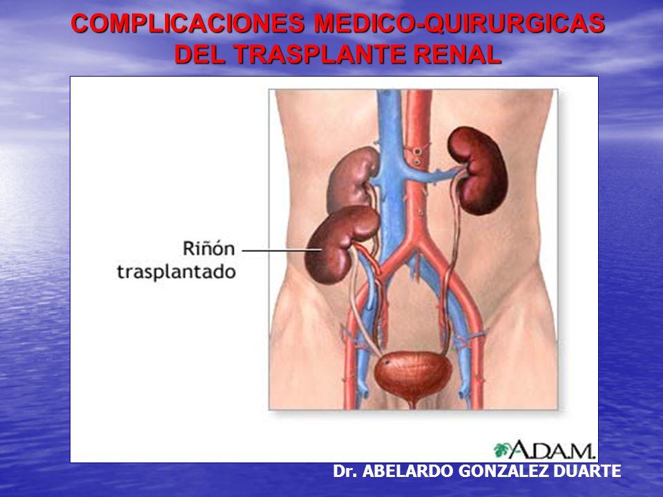 COMPLICACIONES MEDICO-QUIRURGICAS DEL TRASPLANTE RENAL Dr. ABELARDO GONZALEZ DUARTE