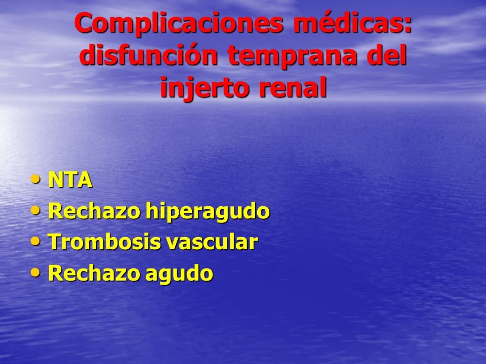 Complicaciones médicas: disfunción temprana del injerto renal NTA NTA Rechazo hiperagudo Rechazo hiperagudo Trombosis vascular Trombosis vascular Rech