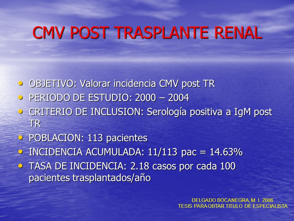 CMV POST TRASPLANTE RENAL OBJETIVO: Valorar incidencia CMV post TR OBJETIVO: Valorar incidencia CMV post TR PERIODO DE ESTUDIO: 2000 – 2004 PERIODO DE