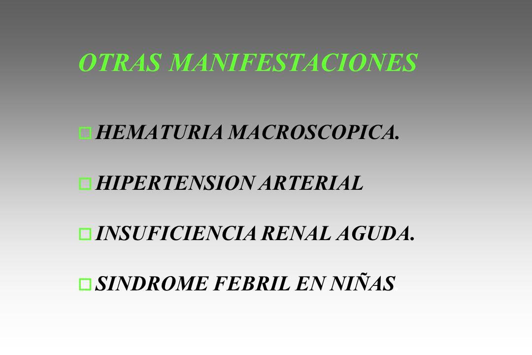 OTRAS MANIFESTACIONES o HEMATURIA MACROSCOPICA. o HIPERTENSION ARTERIAL o INSUFICIENCIA RENAL AGUDA. o SINDROME FEBRIL EN NIÑAS.