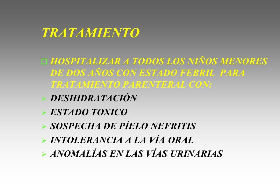 TRATAMIENTO o HOSPITALIZAR A TODOS LOS NIÑOS MENORES DE DOS AÑOS CON ESTADO FEBRIL PARA TRATAMIENTO PARENTERAL CON: DESHIDRATACIÓN ESTADO TOXICO SOSPE