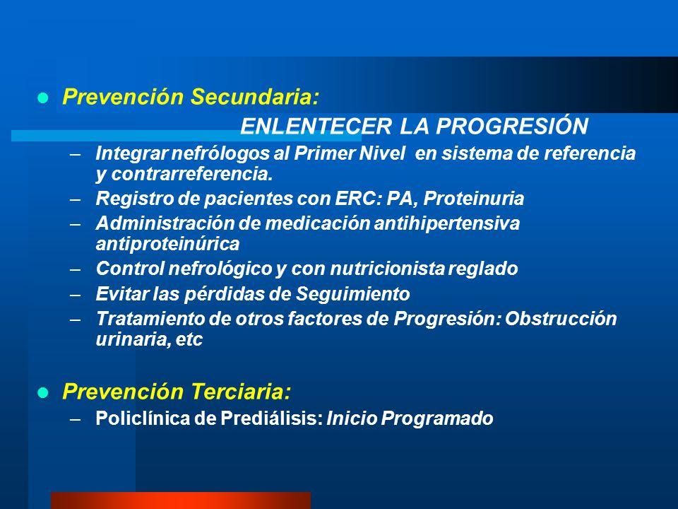 Prevención Secundaria: ENLENTECER LA PROGRESIÓN –Integrar nefrólogos al Primer Nivel en sistema de referencia y contrarreferencia. –Registro de pacien