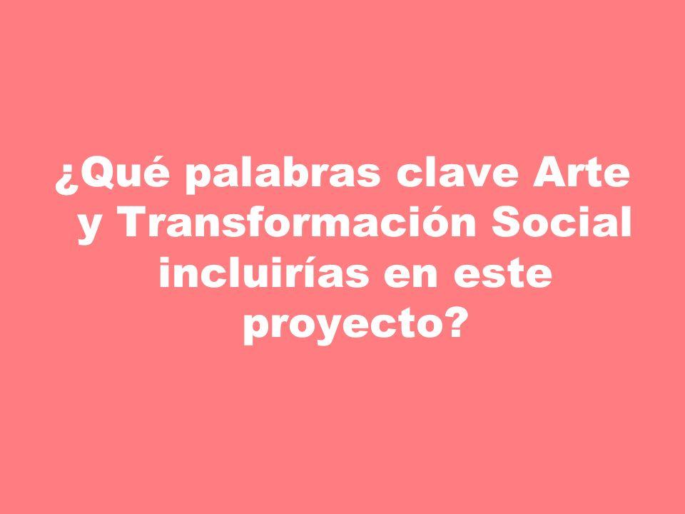 ¿Qué palabras clave Arte y Transformación Social incluirías en este proyecto?