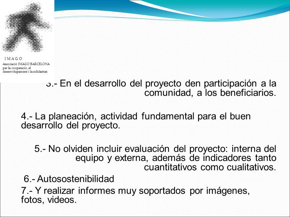 3.- En el desarrollo del proyecto den participación a la comunidad, a los beneficiarios.