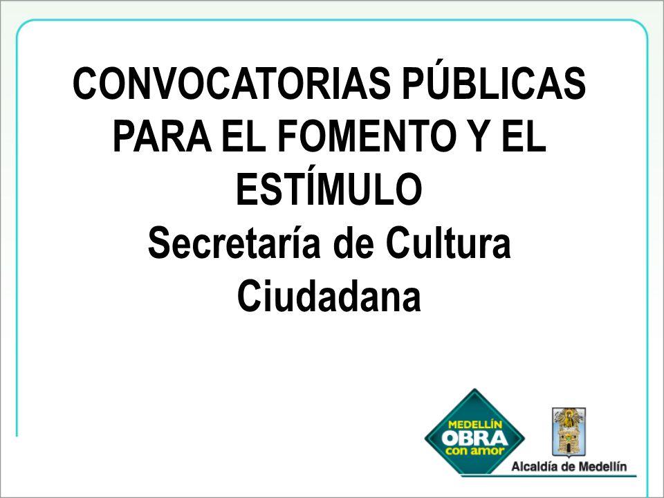 CONVOCATORIAS PÚBLICAS PARA EL FOMENTO Y EL ESTÍMULO Secretaría de Cultura Ciudadana