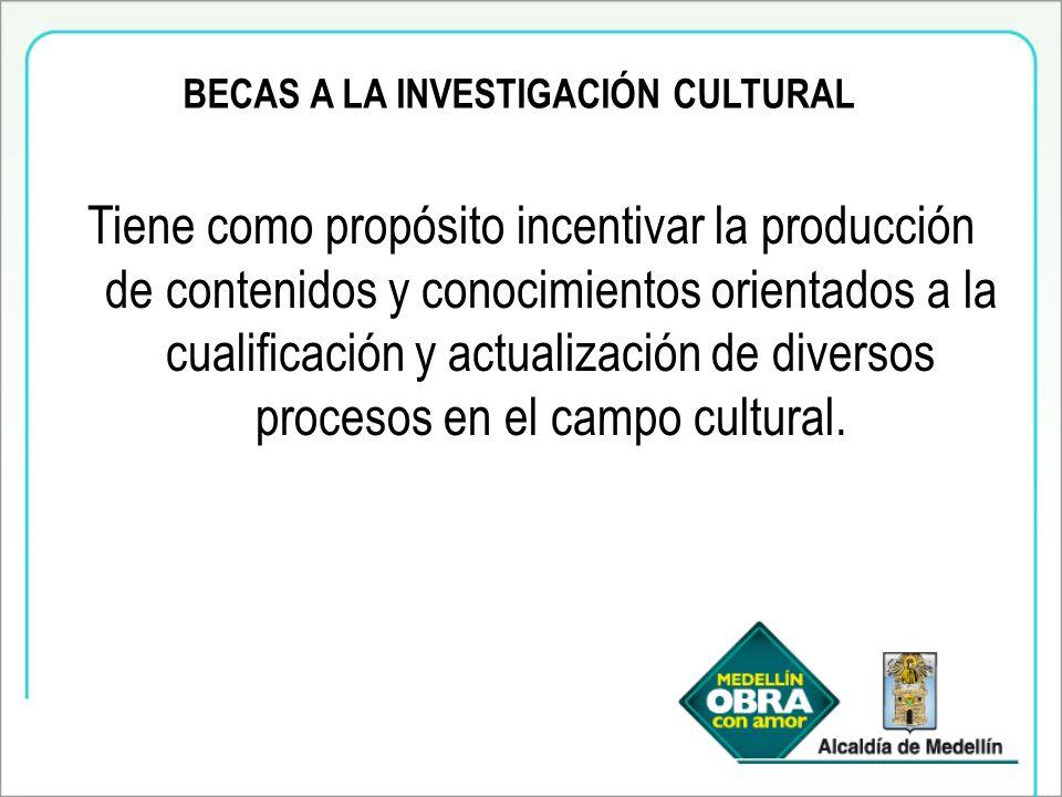 BECAS A LA INVESTIGACIÓN CULTURAL Tiene como propósito incentivar la producción de contenidos y conocimientos orientados a la cualificación y actualización de diversos procesos en el campo cultural.