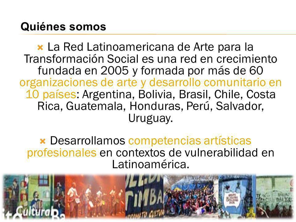 La Red Latinoamericana de Arte para la Transformación Social es una red en crecimiento fundada en 2005 y formada por más de 60 organizaciones de arte