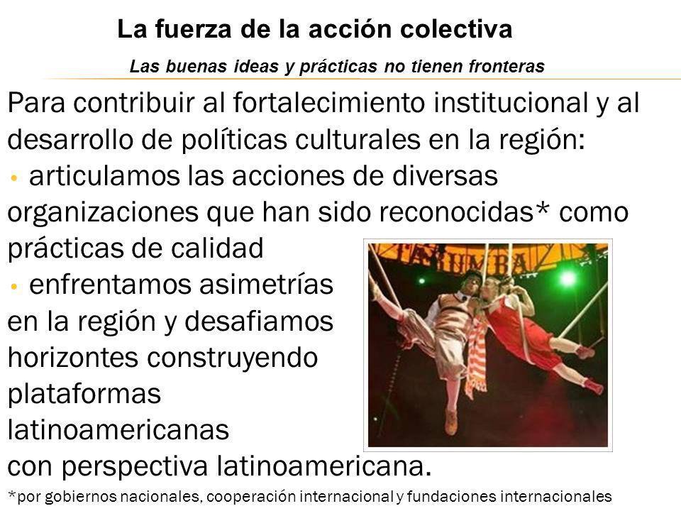 Para contribuir al fortalecimiento institucional y al desarrollo de políticas culturales en la región: articulamos las acciones de diversas organizaci