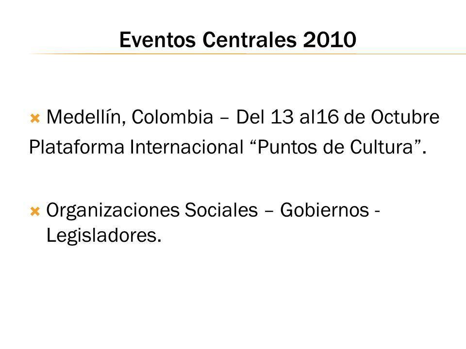 Eventos Centrales 2010 Medellín, Colombia – Del 13 al16 de Octubre Plataforma Internacional Puntos de Cultura. Organizaciones Sociales – Gobiernos - L