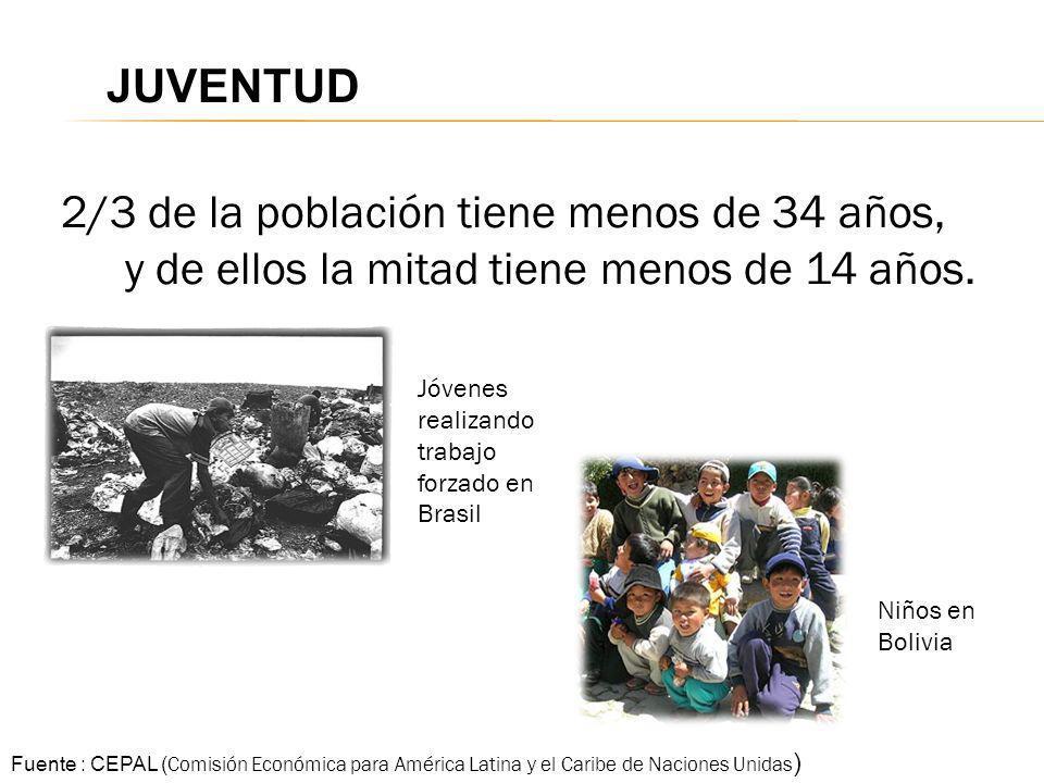 2/3 de la población tiene menos de 34 años, y de ellos la mitad tiene menos de 14 años. Niños en Bolivia Fuente : CEPAL ( Comisión Económica para Amér