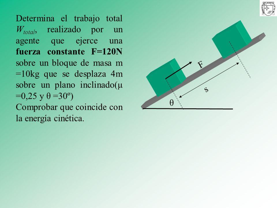 Determina el trabajo total W total, realizado por un agente que ejerce una fuerza constante F=120N sobre un bloque de masa m =10kg que se desplaza 4m