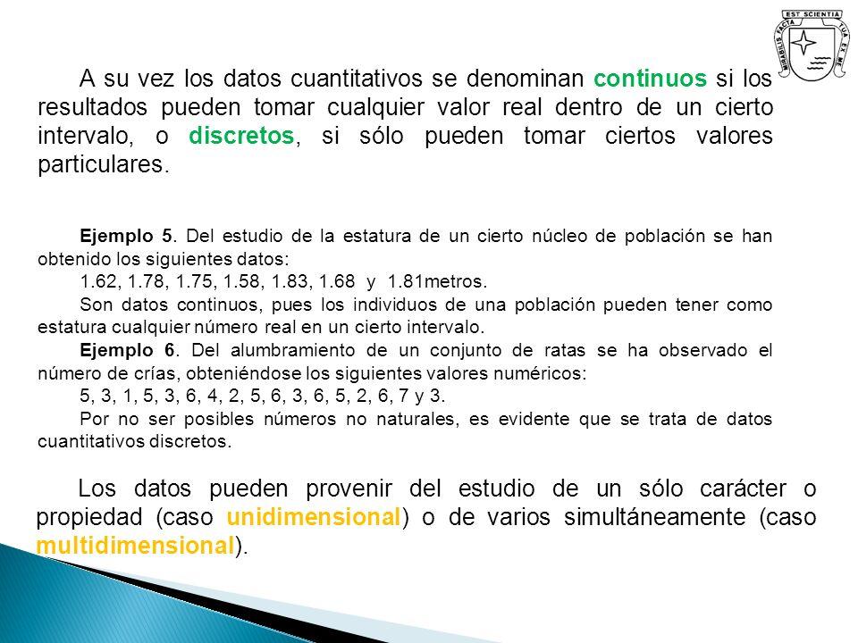 A su vez los datos cuantitativos se denominan continuos si los resultados pueden tomar cualquier valor real dentro de un cierto intervalo, o discretos