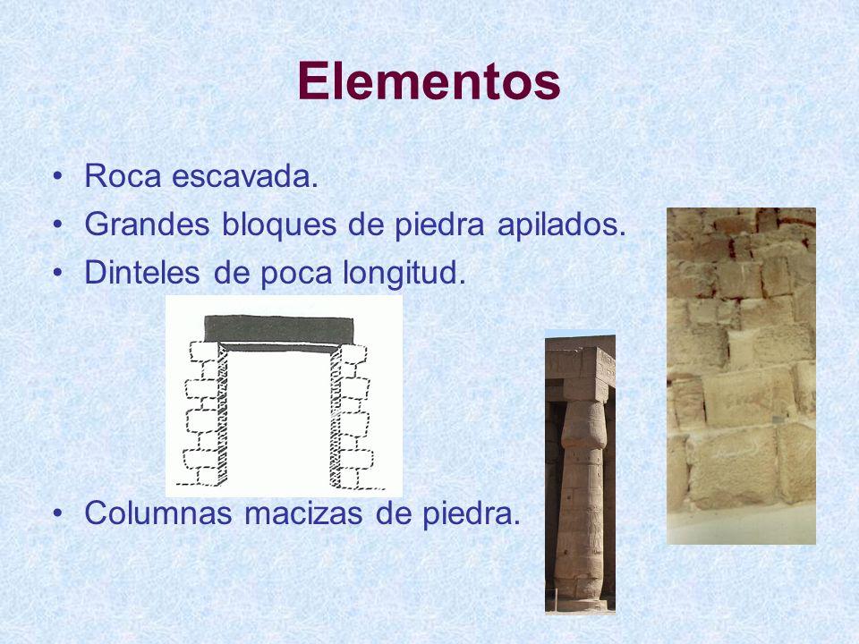 Elementos Roca escavada. Grandes bloques de piedra apilados. Dinteles de poca longitud. Columnas macizas de piedra.