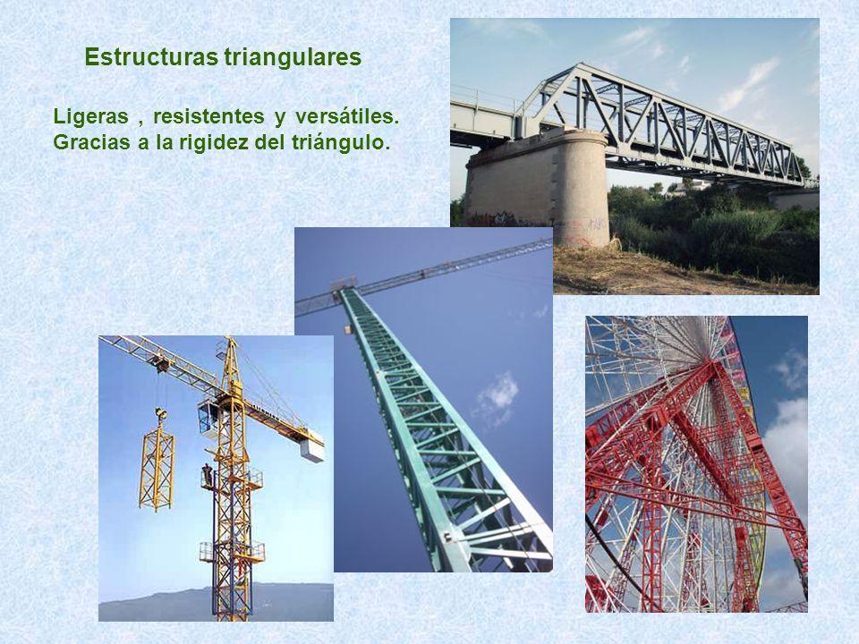 Estructuras triangulares Ligeras, resistentes y versátiles. Gracias a la rigidez del triángulo.