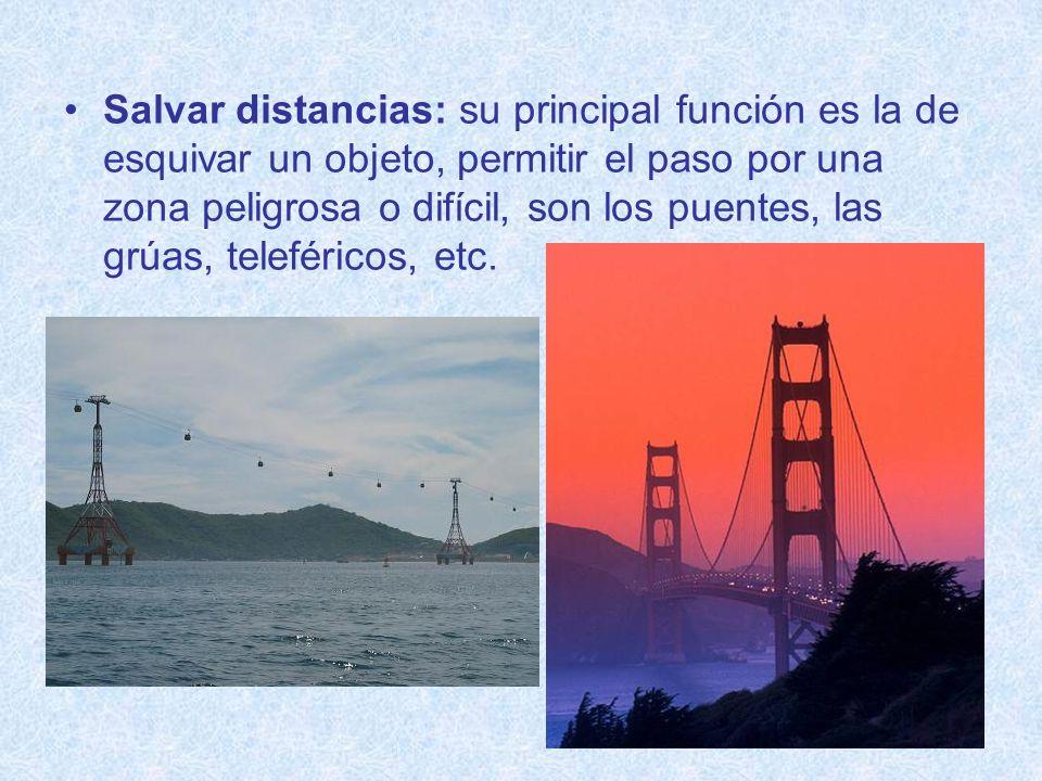 Salvar distancias: su principal función es la de esquivar un objeto, permitir el paso por una zona peligrosa o difícil, son los puentes, las grúas, te