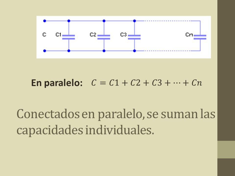 Conectados en paralelo, se suman las capacidades individuales. En paralelo: