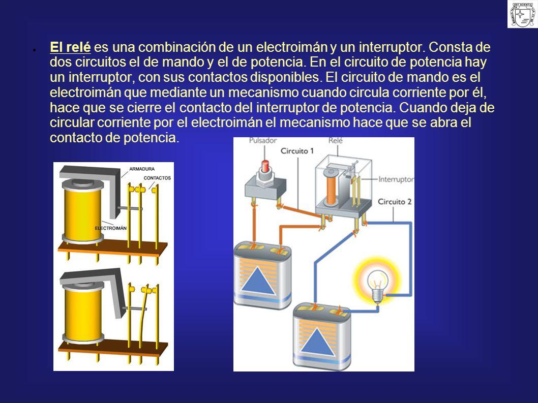 El relé es una combinación de un electroimán y un interruptor. Consta de dos circuitos el de mando y el de potencia. En el circuito de potencia hay un