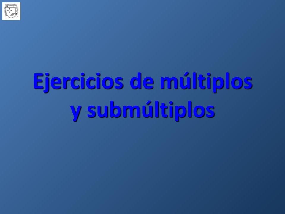 Ejercicios de múltiplos y submúltiplos