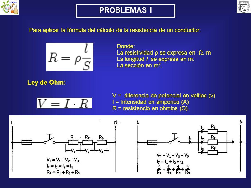 PROBLEMAS I Para aplicar la fórmula del cálculo de la resistencia de un conductor: Donde: La resistividad ρ se expresa en Ω. m La longitud l se expres