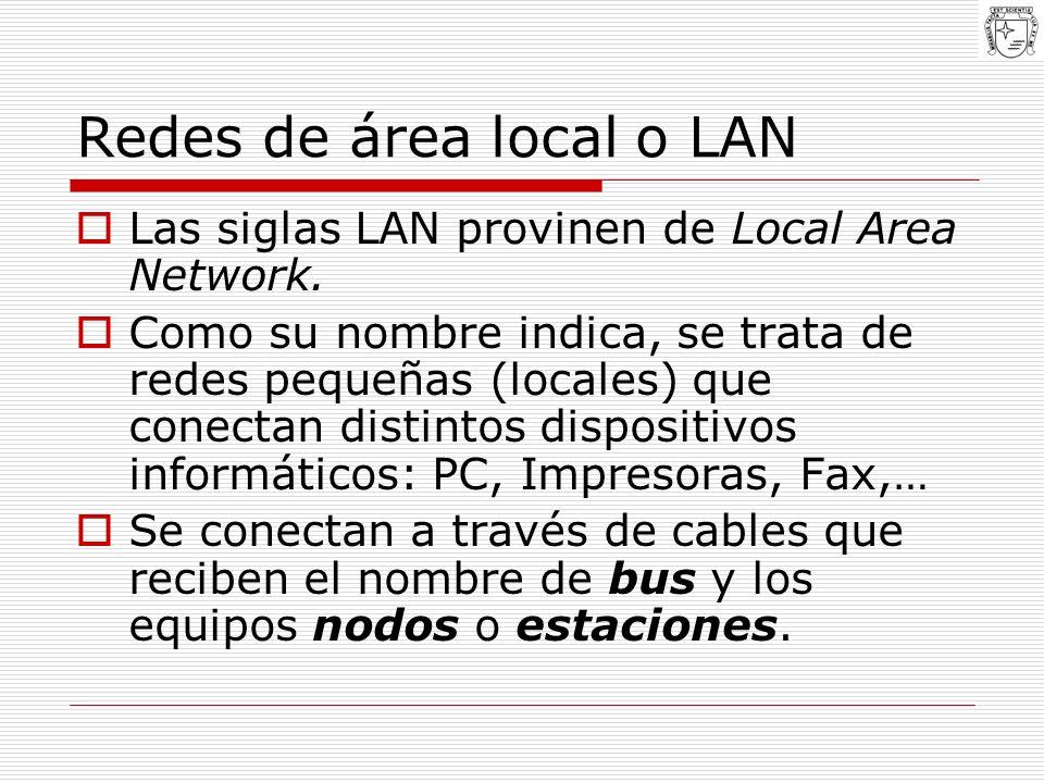 Redes de área local o LAN Las siglas LAN provinen de Local Area Network. Como su nombre indica, se trata de redes pequeñas (locales) que conectan dist