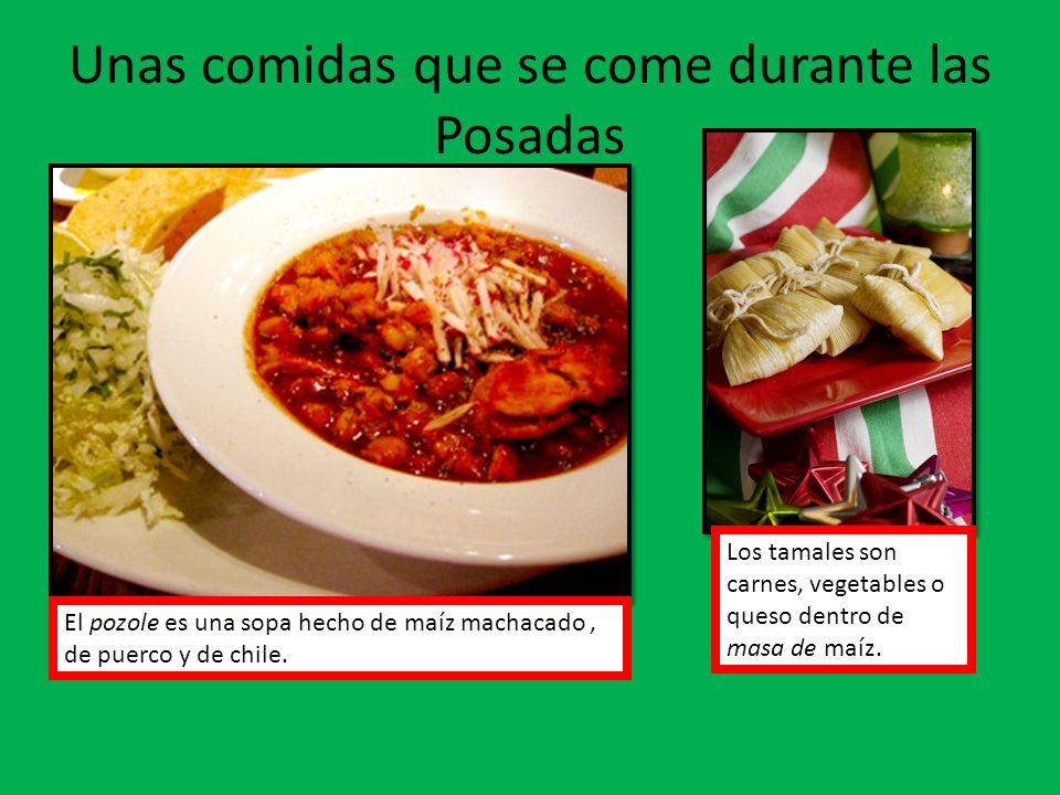 Unas comidas que se come durante las Posadas El pozole es una sopa hecho de maíz machacado, de puerco y de chile. Los tamales son carnes, vegetables o