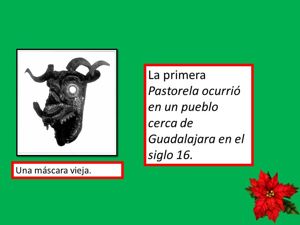 La primera Pastorela ocurrió en un pueblo cerca de Guadalajara en el siglo 16. Una máscara vieja.