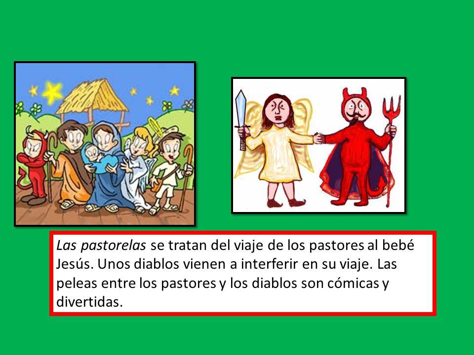 Las pastorelas se tratan del viaje de los pastores al bebé Jesús. Unos diablos vienen a interferir en su viaje. Las peleas entre los pastores y los di