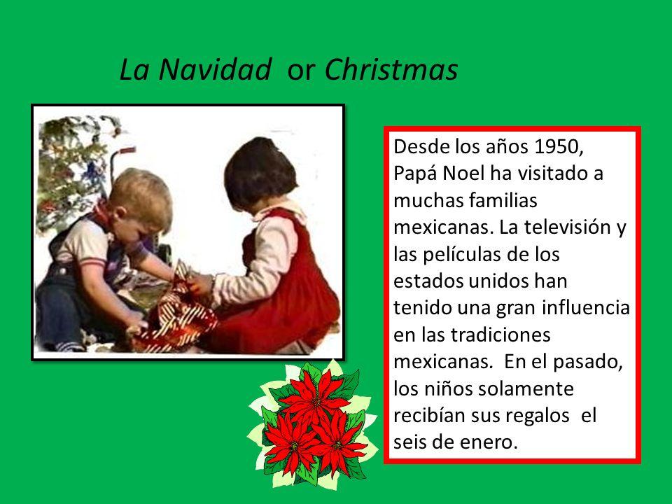 La Navidad or Christmas Desde los años 1950, Papá Noel ha visitado a muchas familias mexicanas. La televisión y las películas de los estados unidos ha