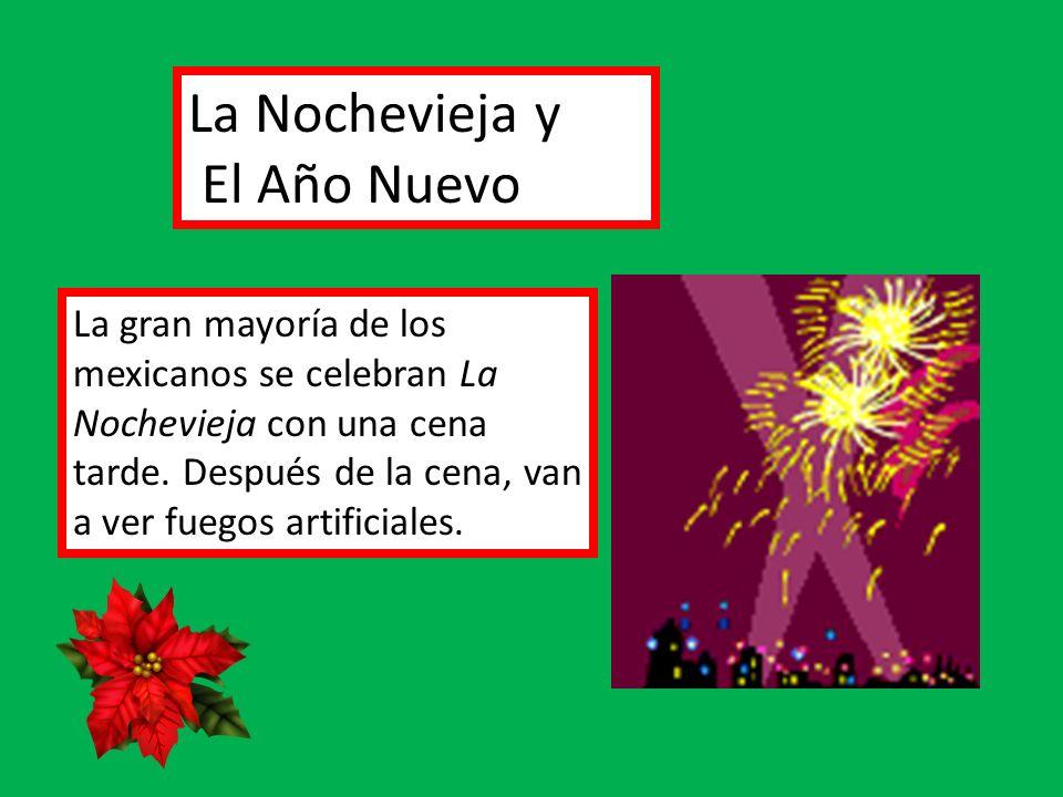 La Nochevieja y El Año Nuevo La gran mayoría de los mexicanos se celebran La Nochevieja con una cena tarde. Después de la cena, van a ver fuegos artif