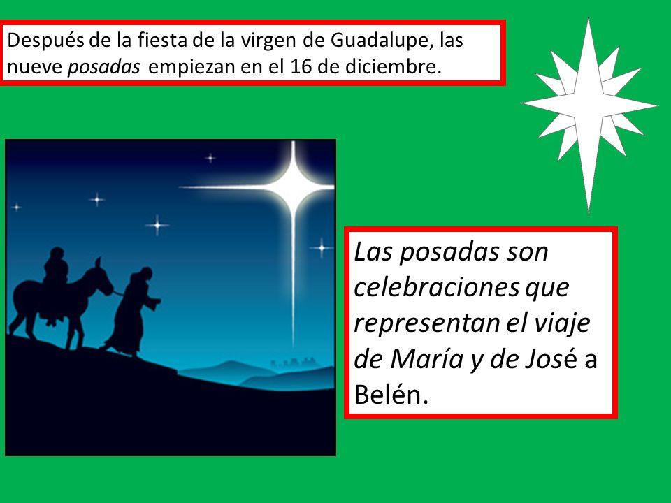 Después de la fiesta de la virgen de Guadalupe, las nueve posadas empiezan en el 16 de diciembre. Las posadas son celebraciones que representan el via