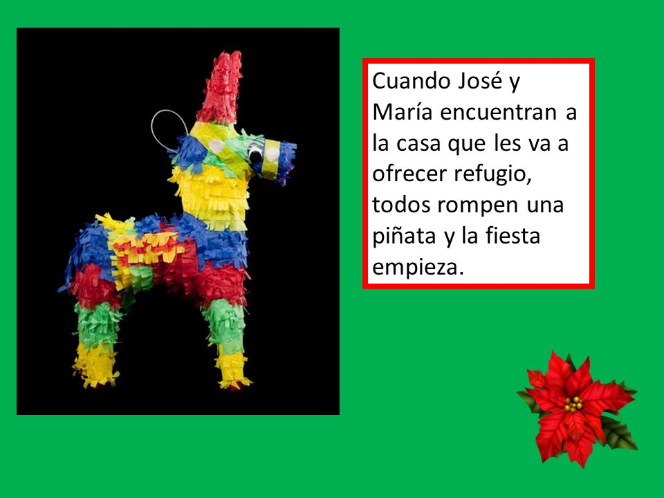 Cuando José y María encuentran a la casa que les va a ofrecer refugio, todos rompen una piñata y la fiesta empieza.