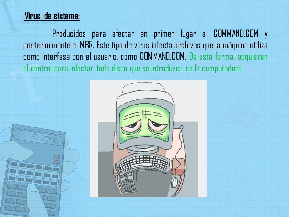 Producidos para afectar en primer lugar al COMMAND.COM y posteriormente el MBR. Este tipo de virus infecta archivos que la máquina utiliza como interf