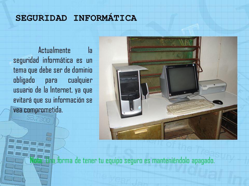 SEGURIDAD INFORMÁTICA Actualmente la seguridad informática es un tema que debe ser de dominio obligado para cualquier usuario de la Internet, ya que e