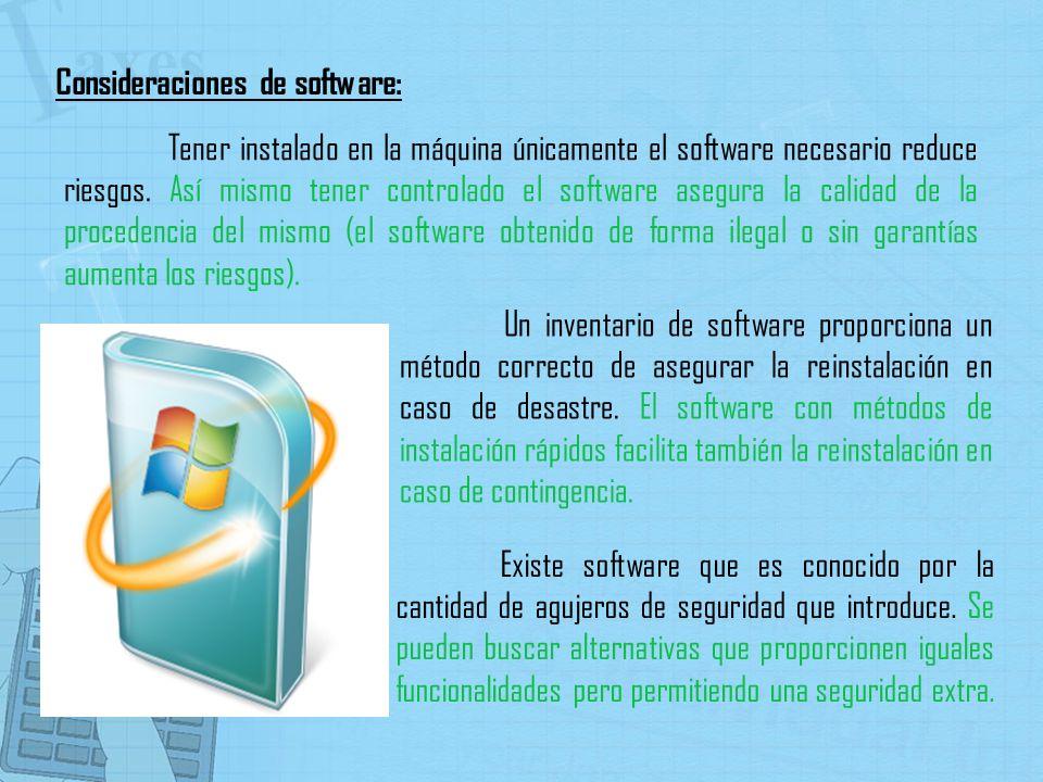 Tener instalado en la máquina únicamente el software necesario reduce riesgos. Así mismo tener controlado el software asegura la calidad de la procede