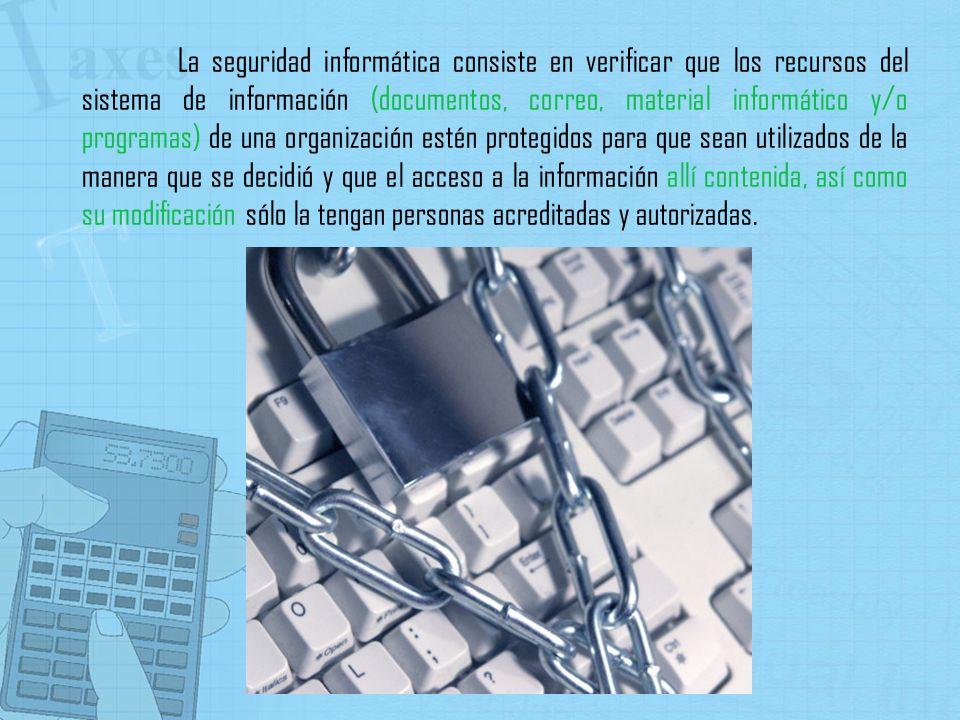 La seguridad informática consiste en verificar que los recursos del sistema de información (documentos, correo, material informático y/o programas) de