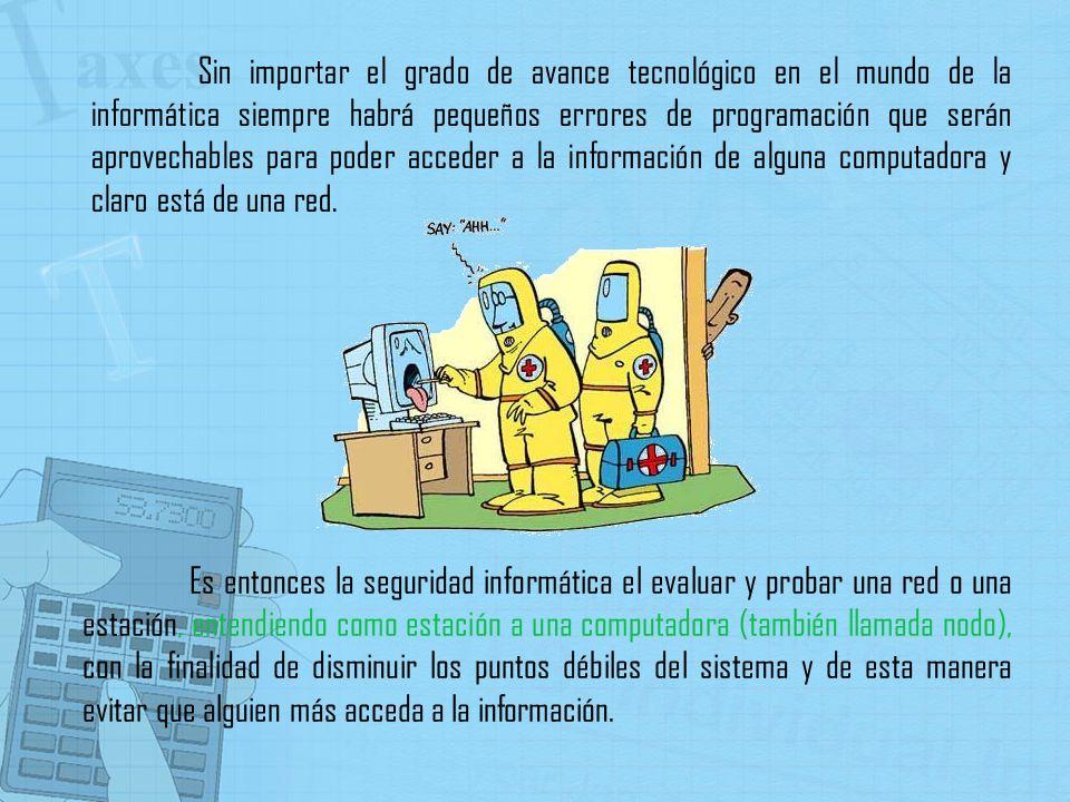 Es entonces la seguridad informática el evaluar y probar una red o una estación, entendiendo como estación a una computadora (también llamada nodo), c