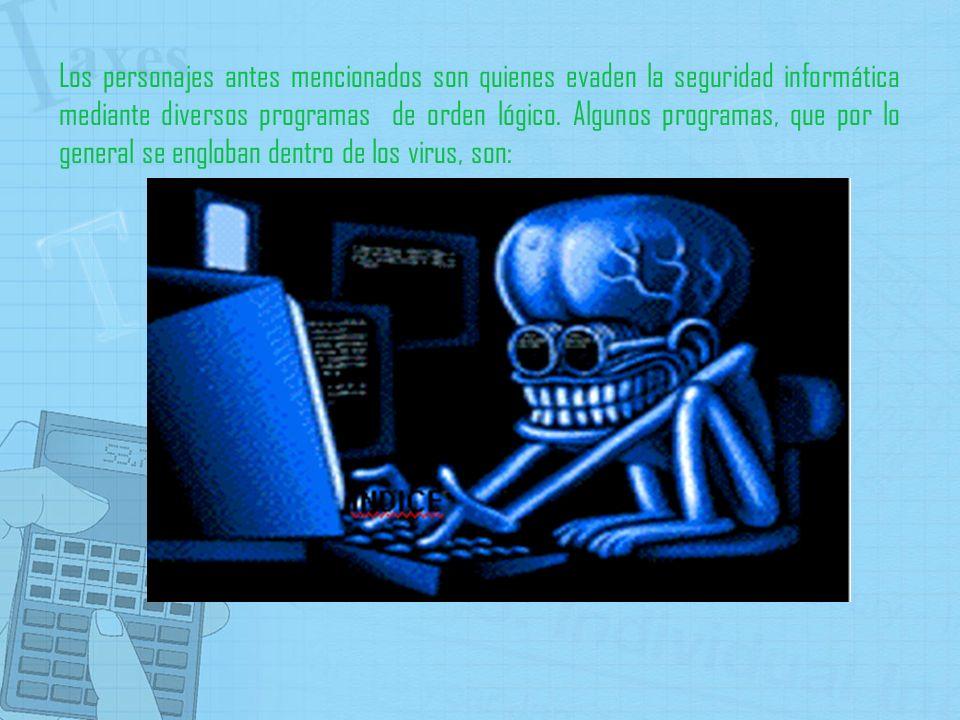 Los personajes antes mencionados son quienes evaden la seguridad informática mediante diversos programas de orden lógico. Algunos programas, que por l