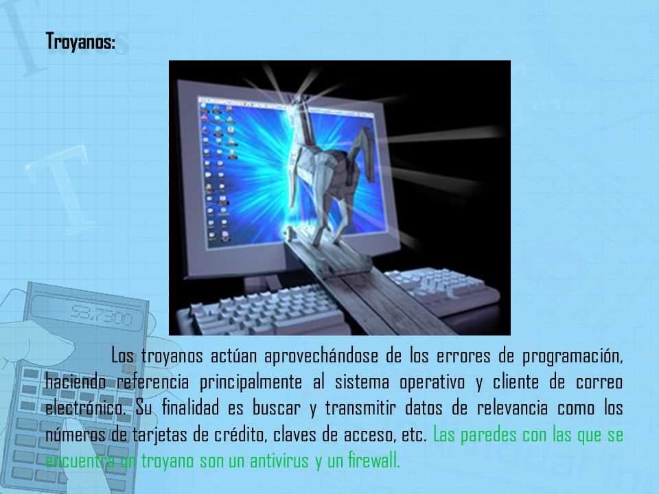 Los troyanos actúan aprovechándose de los errores de programación, haciendo referencia principalmente al sistema operativo y cliente de correo electró