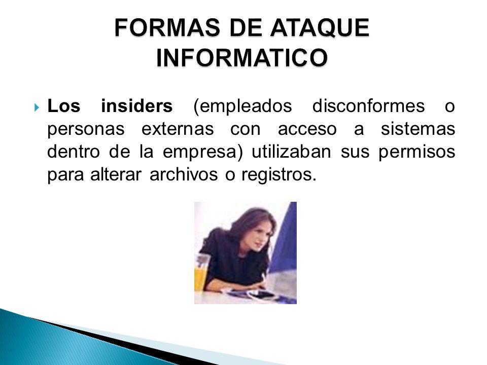 Los insiders (empleados disconformes o personas externas con acceso a sistemas dentro de la empresa) utilizaban sus permisos para alterar archivos o r