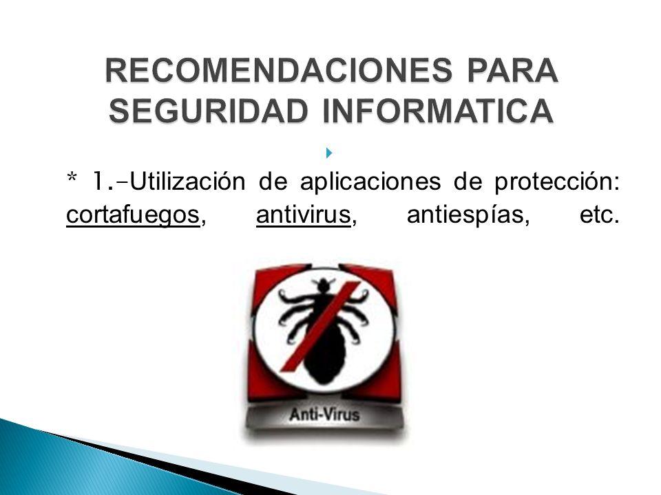 * 1.- Utilización de aplicaciones de protección: cortafuegos, antivirus, antiespías, etc.