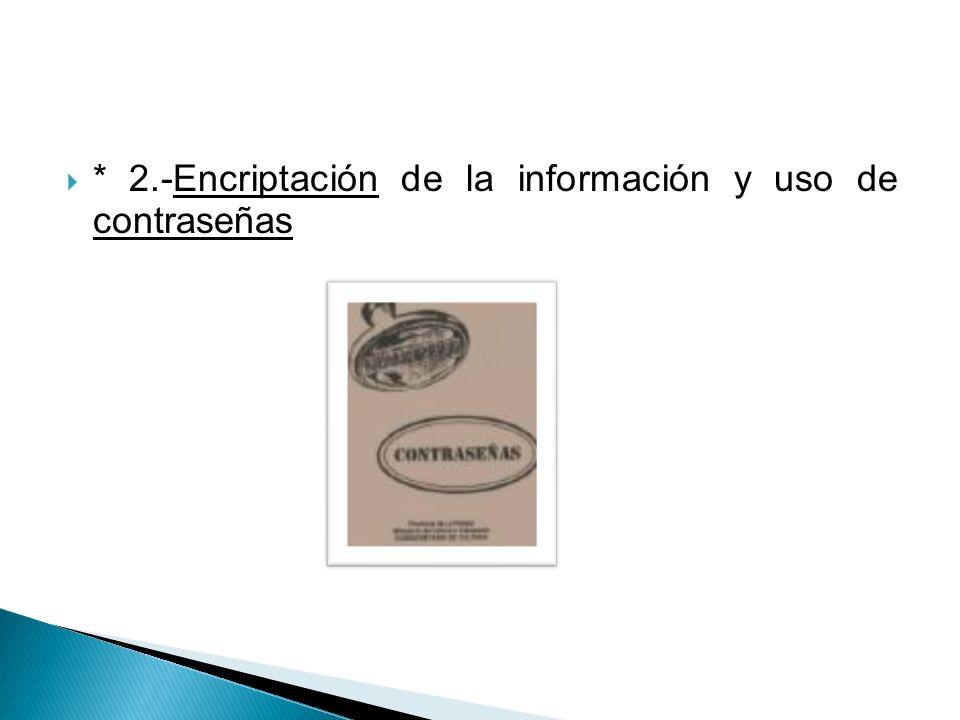 * 2.-Encriptación de la información y uso de contraseñas