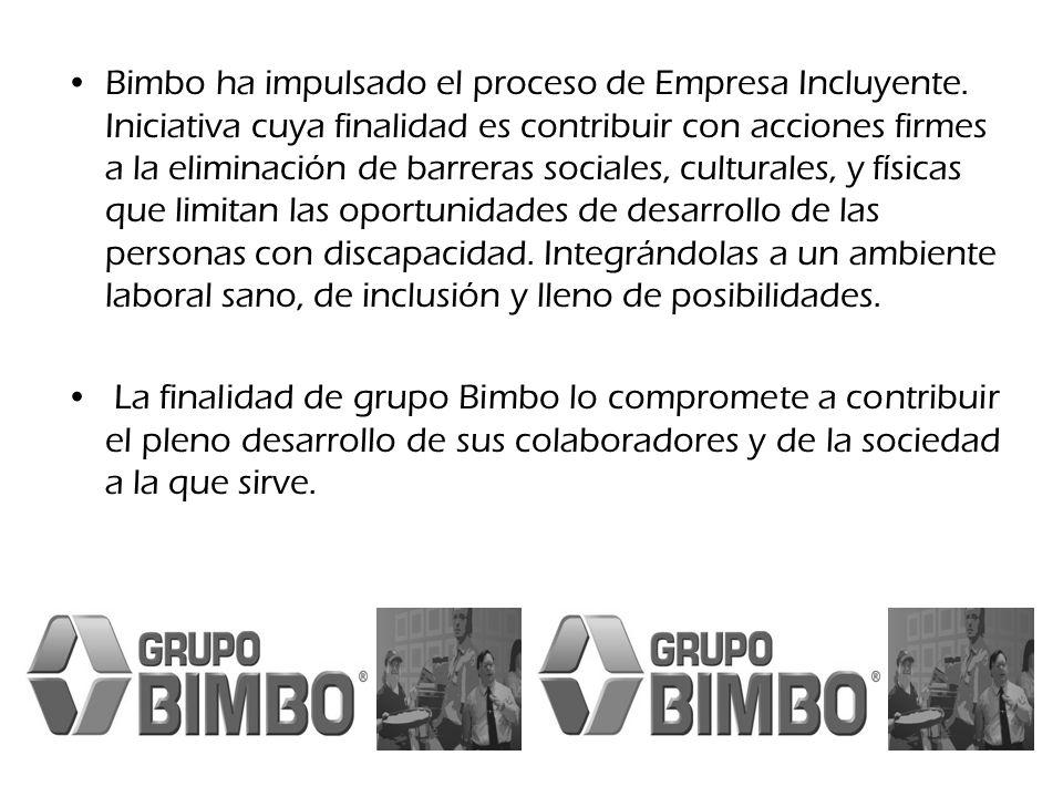 Bimbo ha impulsado el proceso de Empresa Incluyente. Iniciativa cuya finalidad es contribuir con acciones firmes a la eliminación de barreras sociales
