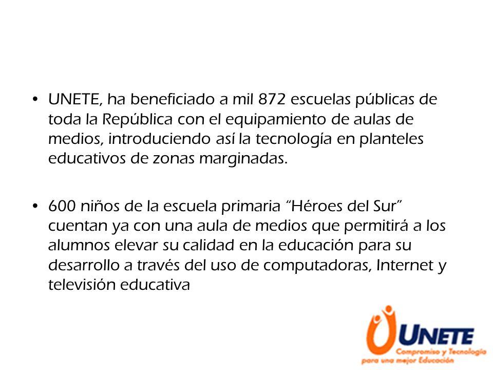 UNETE, ha beneficiado a mil 872 escuelas públicas de toda la República con el equipamiento de aulas de medios, introduciendo así la tecnología en plan