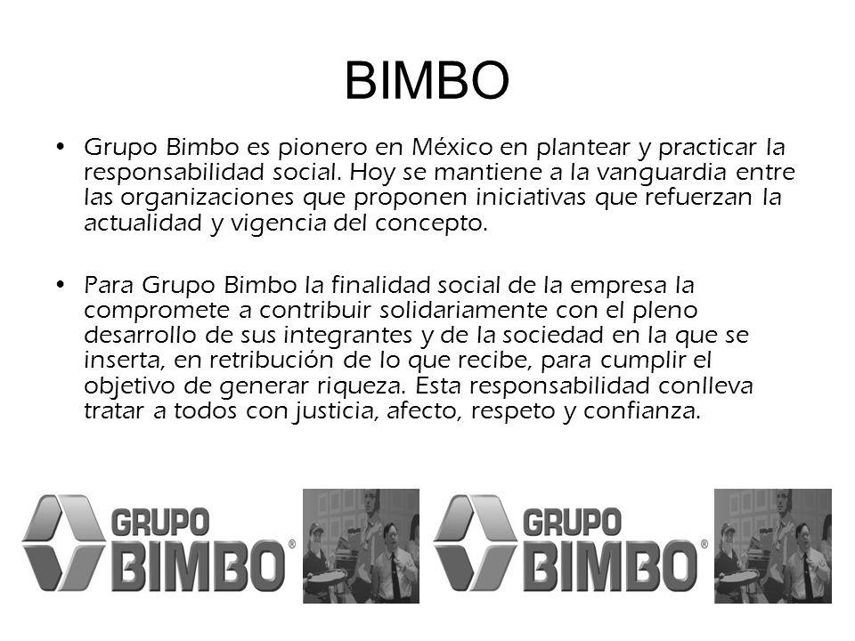 BIMBO Grupo Bimbo es pionero en México en plantear y practicar la responsabilidad social. Hoy se mantiene a la vanguardia entre las organizaciones que